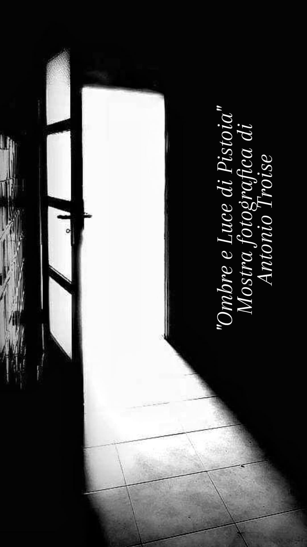 """""""Ombre e luce di Pistoia"""" Mostra Fotografica di Antonio Troise"""
